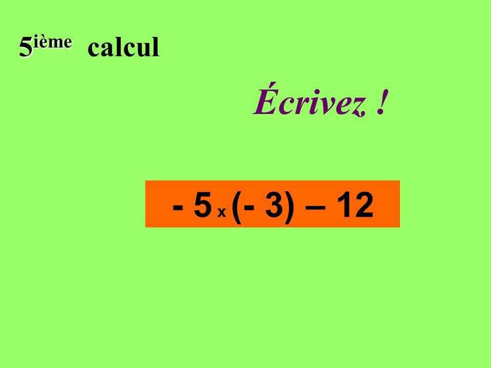 Réfléchissez! 5 ième 5 ième calcul - 5 x (- 3) – 12