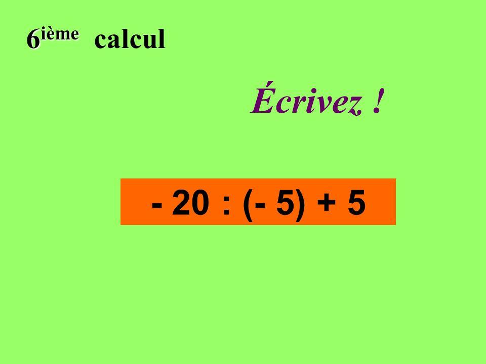 Réfléchissez! 6 ième 6 ième calcul - 20 : (- 5) + 5