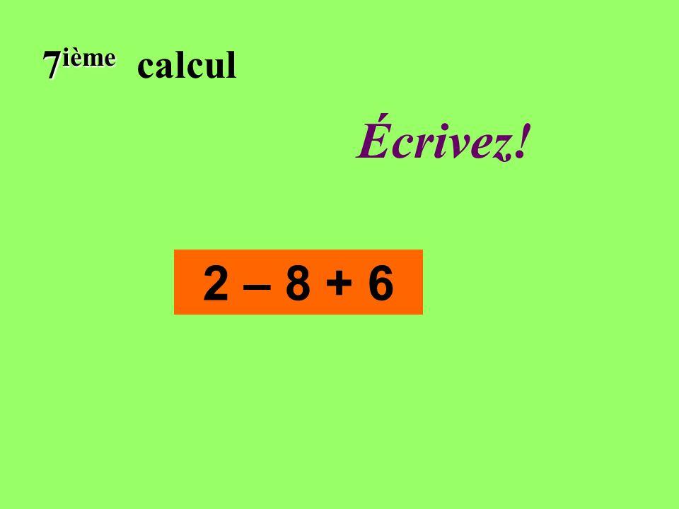 Réfléchissez! 7 ième 7 ième calcul 2 – 8 + 6