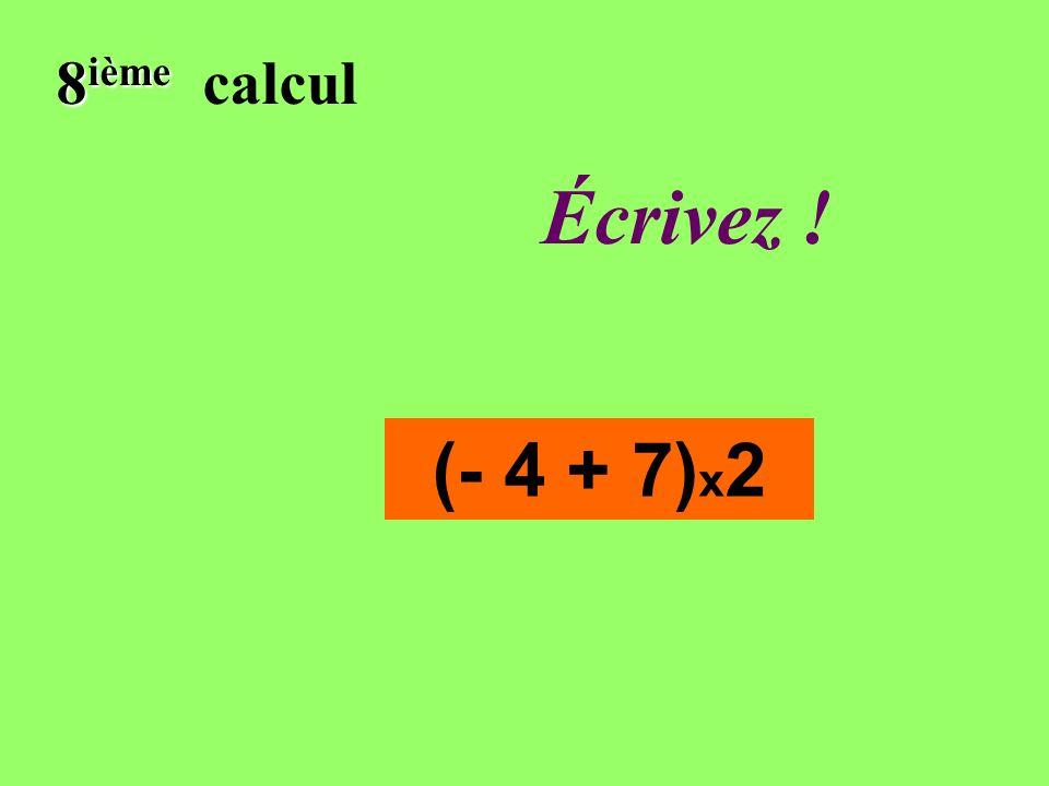 Réfléchissez! 8 ième 8 ième calcul (- 4 + 7) x 2