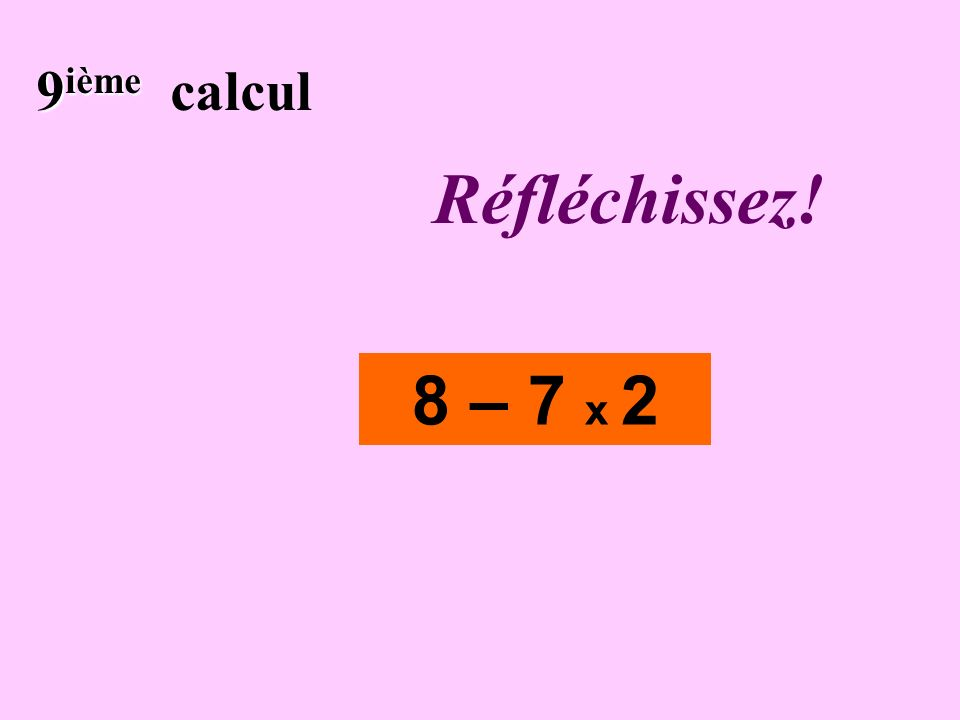 Écrivez ! 8 ième 8 ième calcul (- 4 + 7) x 2