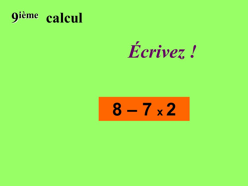 Réfléchissez! 9 ième 9 ième calcul 8 – 7 x 2