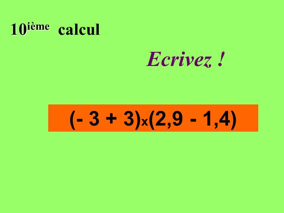 Réfléchissez! 10 ième 10 ième calcul (- 3 + 3) x (2,9 - 1,4)