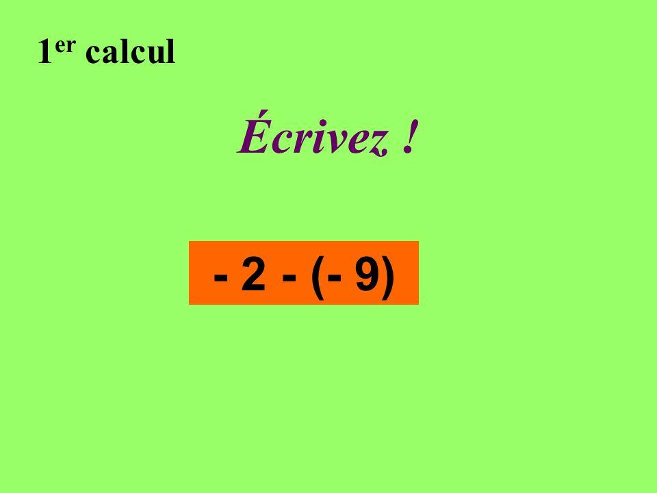 Réfléchissez! 1 er calcul - 2 - (- 9)