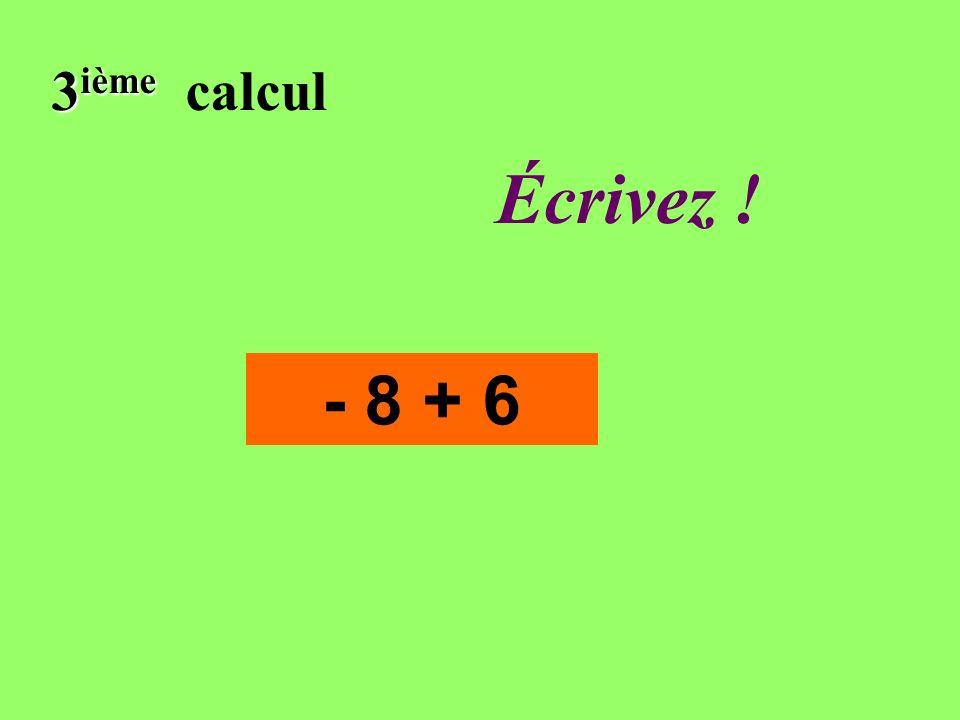 Réfléchissez! 3 ième 3 ième calcul - 8 + 6