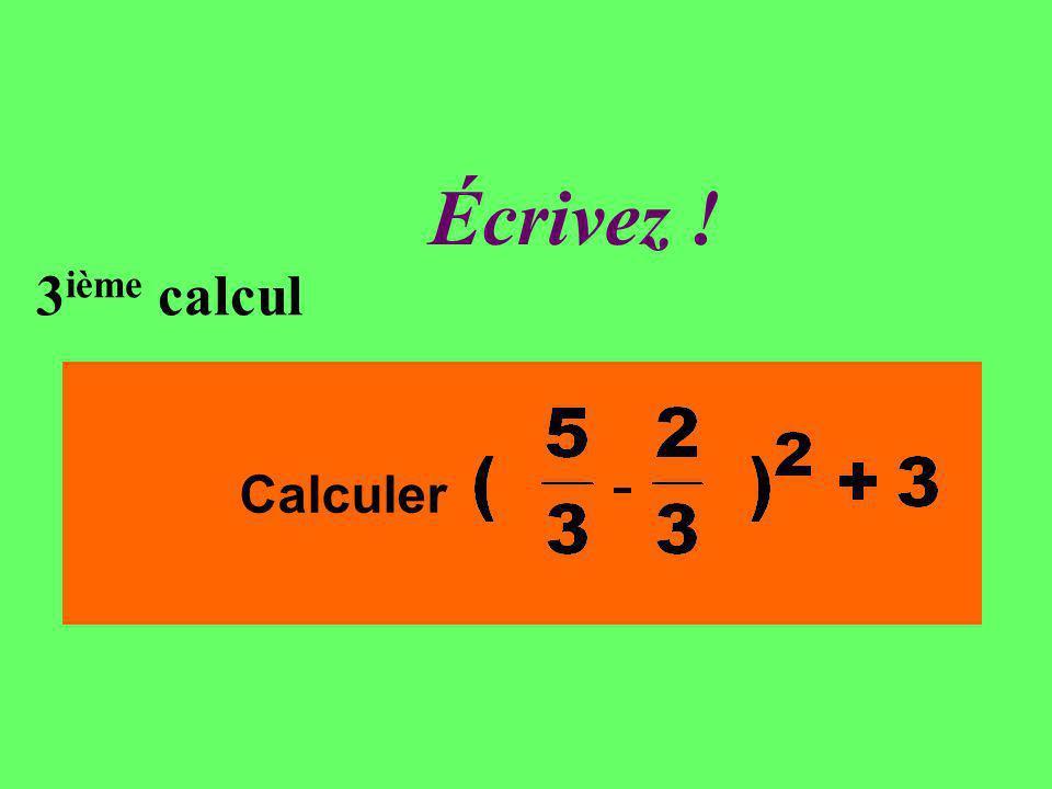 Réfléchissez! 3 ième calcul Calculer