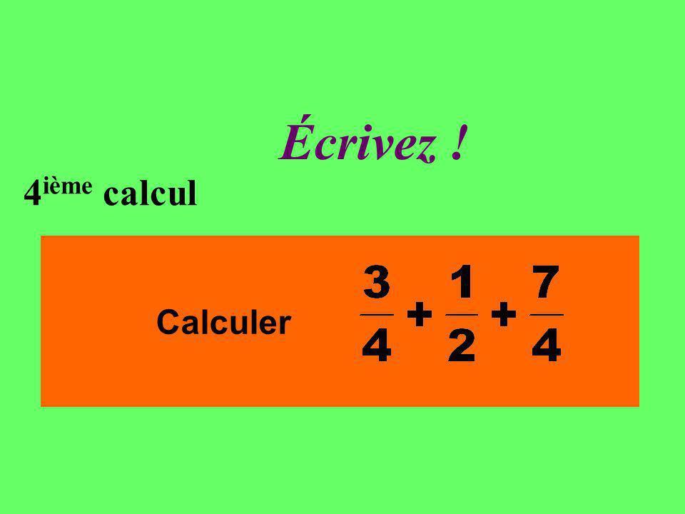 Réfléchissez! 4 ième calcul Calculer
