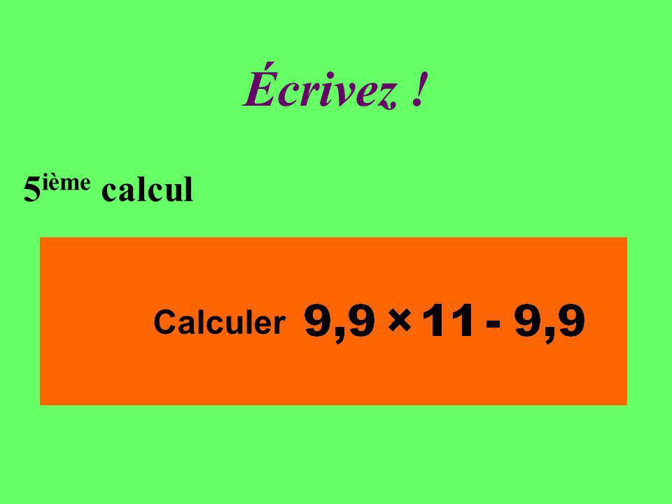 Réfléchissez! 5 ième calcul Calculer