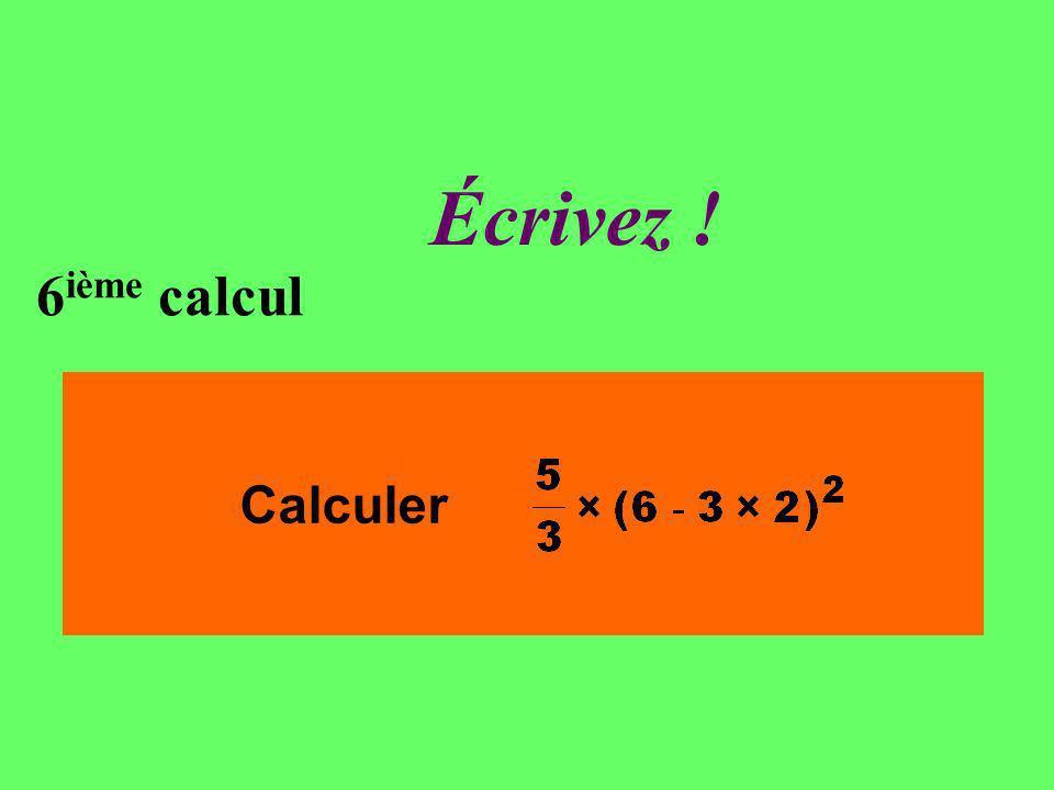 Réfléchissez! 6 ième calcul Calculer