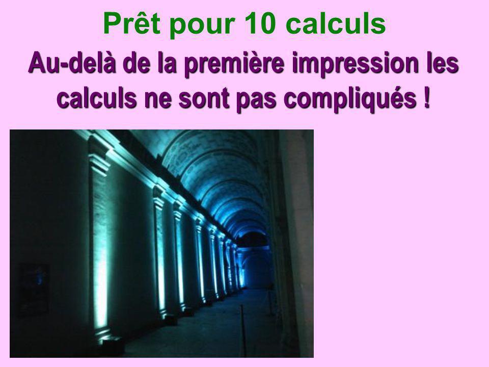 Au-delà de la première impression les calculs ne sont pas compliqués ! Prêt pour 10 calculs