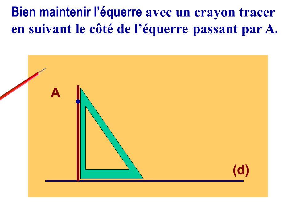 (d) A Avec la règle on prolonge le trait pour obtenir le tracé de la droite (d) perpendiculaire à la droite (d) et passant par A.