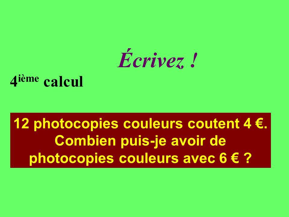 Réfléchissez. 4 ième calcul 12 photocopies couleurs coutent 4.