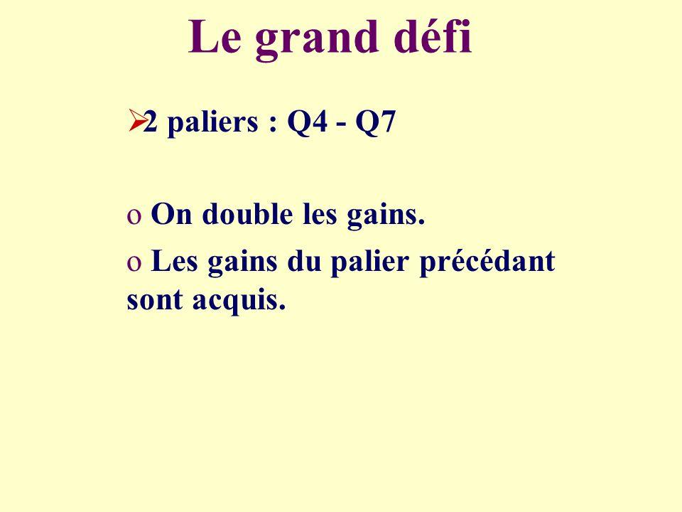 Le grand défi 2 paliers : Q4 - Q7 o On double les gains.
