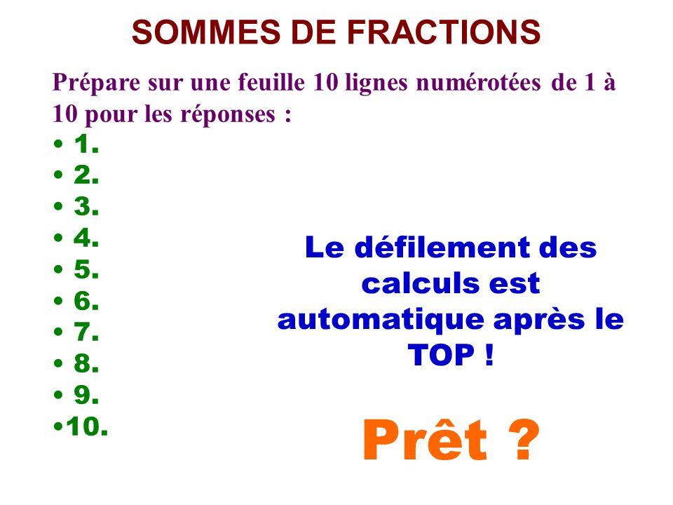 SOMMES DE FRACTIONS Prépare sur une feuille 10 lignes numérotées de 1 à 10 pour les réponses : 1.