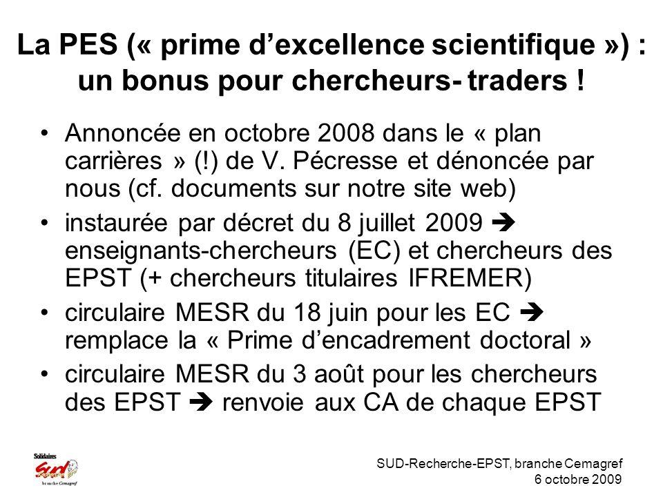SUD-Recherche-EPST, branche Cemagref 6 octobre 2009 La PES (« prime dexcellence scientifique ») : un bonus pour chercheurs- traders .