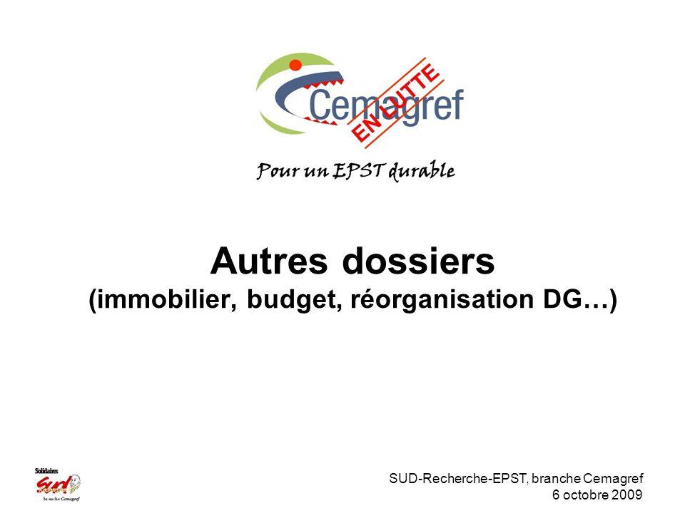 SUD-Recherche-EPST, branche Cemagref 6 octobre 2009 Autres dossiers (immobilier, budget, réorganisation DG…)