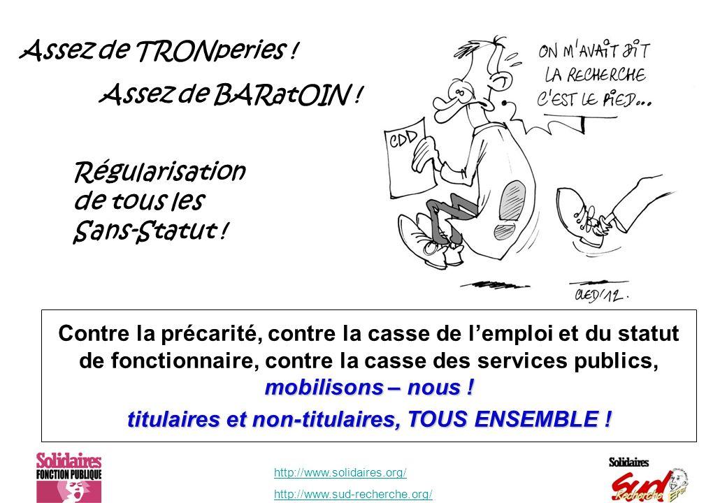 http://www.solidaires.org/ http://www.sud-recherche.org/ Régularisation de tous les Sans-Statut ! Assez de TRONperies ! Assez de BARatOIN ! mobilisons