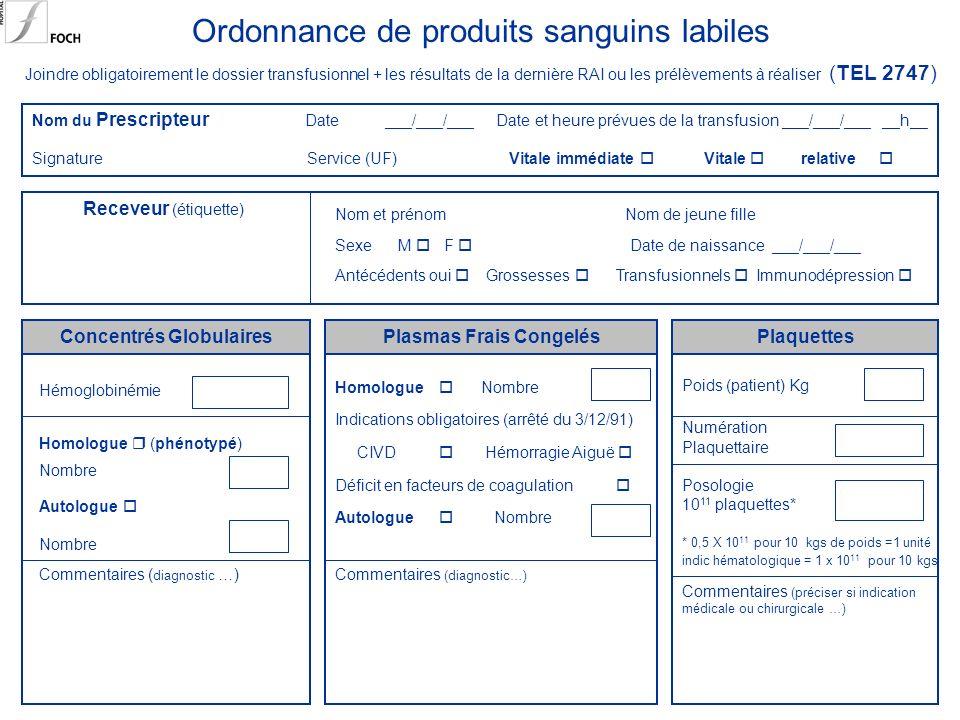 Ordonnance de produits sanguins labiles Joindre obligatoirement le dossier transfusionnel + les résultats de la dernière RAI ou les prélèvements à réa