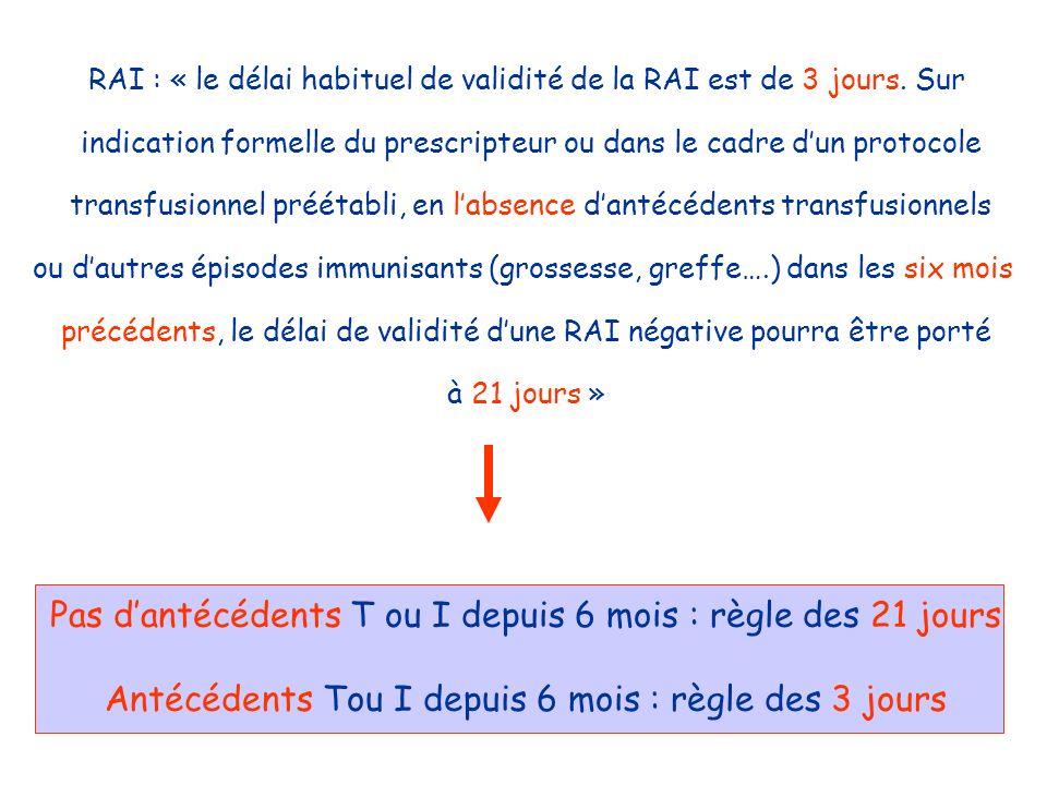 RAI : « le délai habituel de validité de la RAI est de 3 jours. Sur indication formelle du prescripteur ou dans le cadre dun protocole transfusionnel