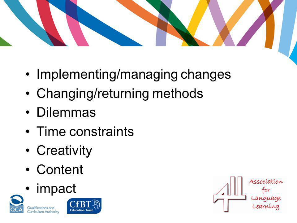 Implementing/managing changes Changing/returning methods Dilemmas Time constraints Creativity Content impact