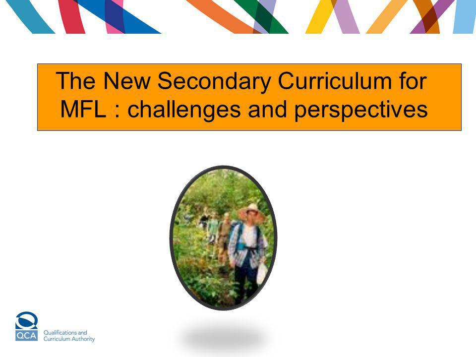 The New Secondary Curriculum for MFL : challenges and perspectives