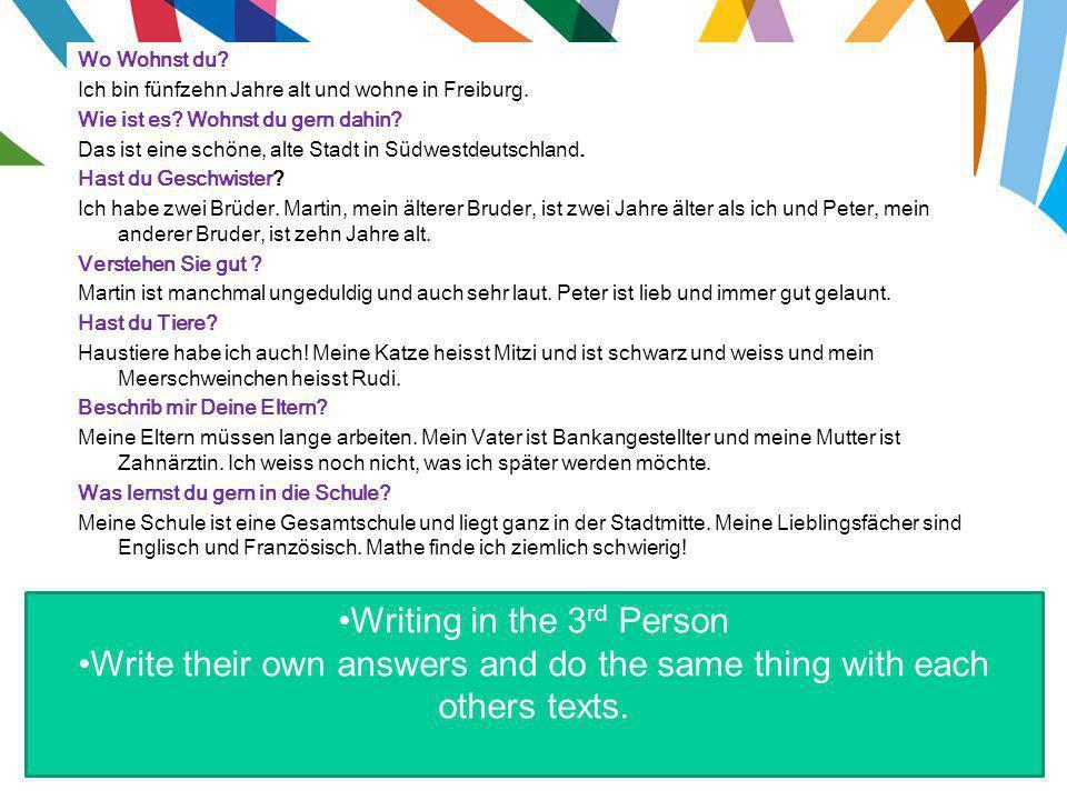 Wo Wohnst du.Ich bin fünfzehn Jahre alt und wohne in Freiburg.