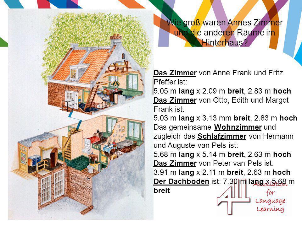 Wie groß waren Annes Zimmer und die anderen Räume im Hinterhaus? Das Zimmer von Anne Frank und Fritz Pfeffer ist: 5.05 m lang x 2.09 m breit, 2.83 m h