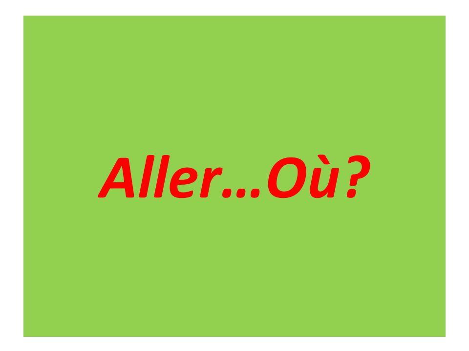 Aller…Où?