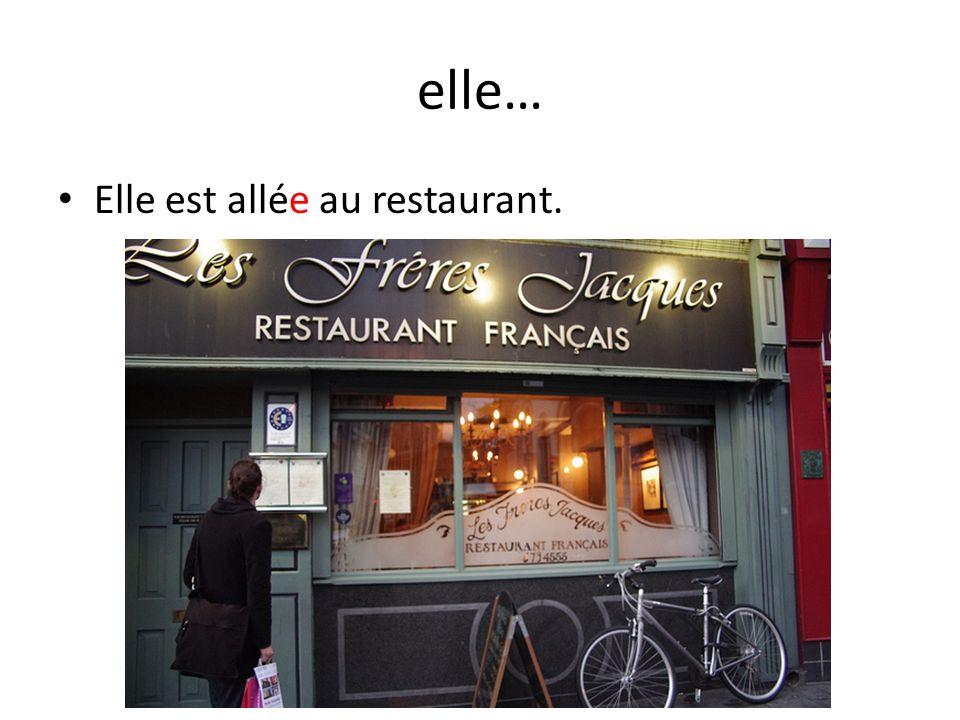 elle… Elle est allée au restaurant.