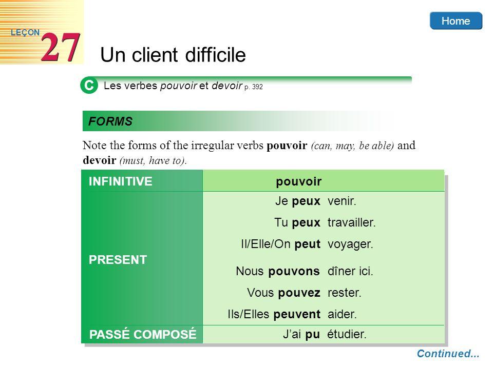 Home Un client difficile 27 LEÇON C Les verbes pouvoir et devoir p. 392 Note the forms of the irregular verbs pouvoir (can, may, be able) and devoir (