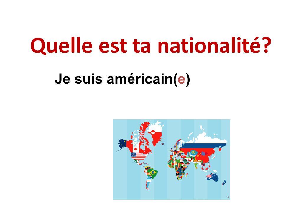 Quelle est ta nationalité? Je suis américain(e)