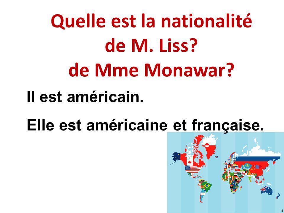 Quelle est la nationalité de M. Liss? de Mme Monawar? Il est américain. Elle est américaine et française.