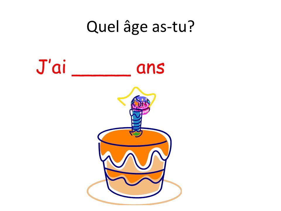 Quel âge as-tu? Jai _____ ans