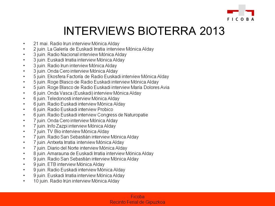 Ficoba Recinto Ferial de Gipuzkoa INTERVIEWS BIOTERRA 2013 21 mai. Radio Irun interview Mónica Alday 2 juin. La Galería de Euskadi Irratia interview M