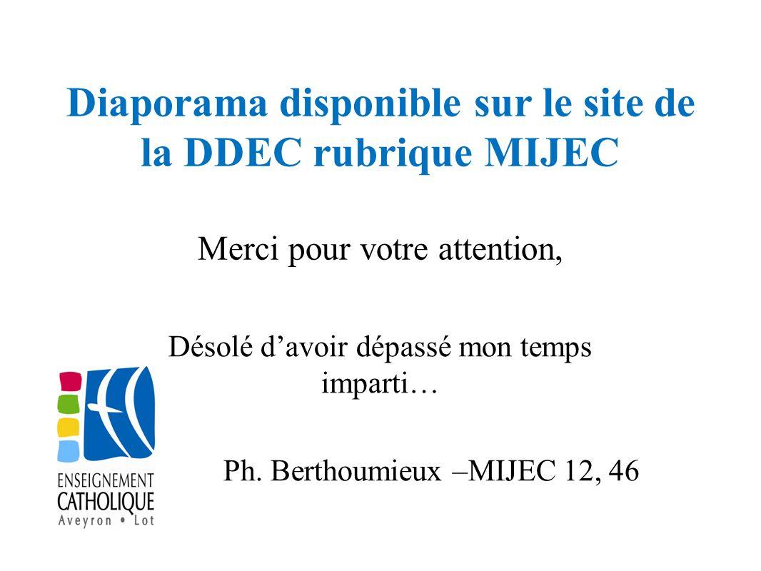 Diaporama disponible sur le site de la DDEC rubrique MIJEC Merci pour votre attention, Désolé davoir dépassé mon temps imparti… Ph. Berthoumieux –MIJE