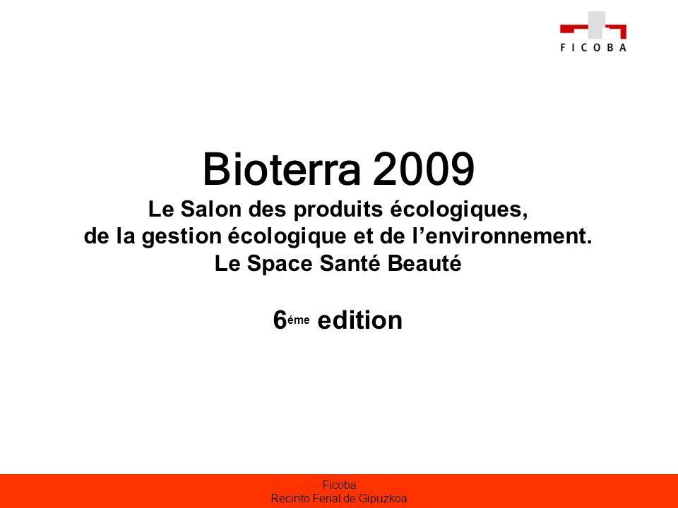 Ficoba Recinto Ferial de Gipuzkoa ORGANISATION BIOTERRA 2009 a été encadrée par une équipe professionnelle de FICOBA et un Comité de Pilotage, conformément aux dispositions de lArticle 2 du Règlement du Salon..