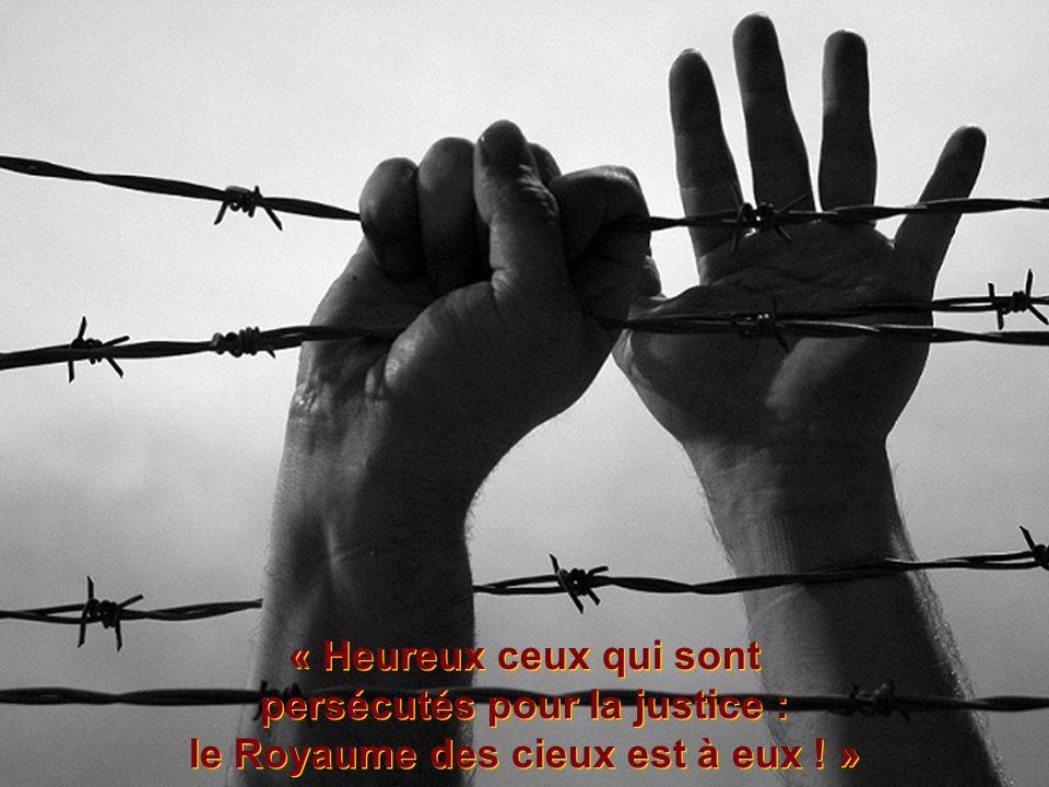 « Heureux ceux qui sont persécutés pour la justice : le Royaume des cieux est à eux ! » « Heureux ceux qui sont persécutés pour la justice : le Royaum