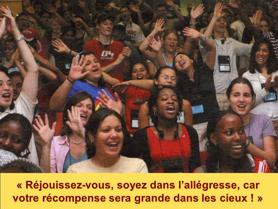 « Réjouissez-vous, soyez dans lallégresse, car votre récompense sera grande dans les cieux ! »