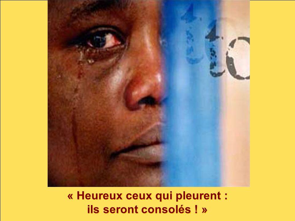 « Heureux ceux qui pleurent : ils seront consolés ! » « Heureux ceux qui pleurent : ils seront consolés ! »