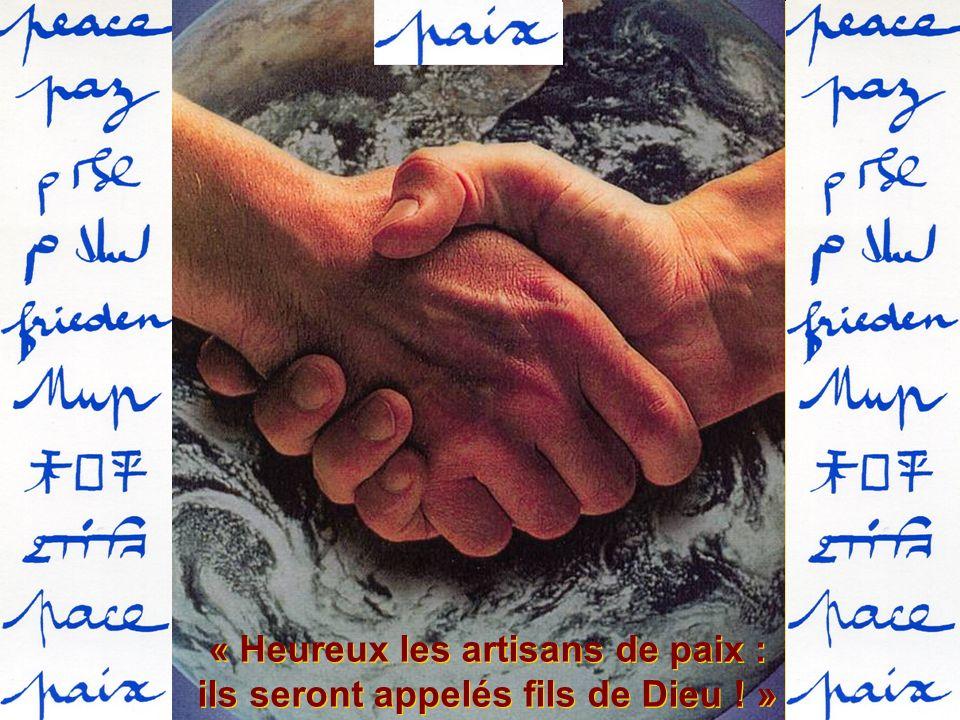 « Heureux les artisans de paix : ils seront appelés fils de Dieu ! » « Heureux les artisans de paix : ils seront appelés fils de Dieu ! »