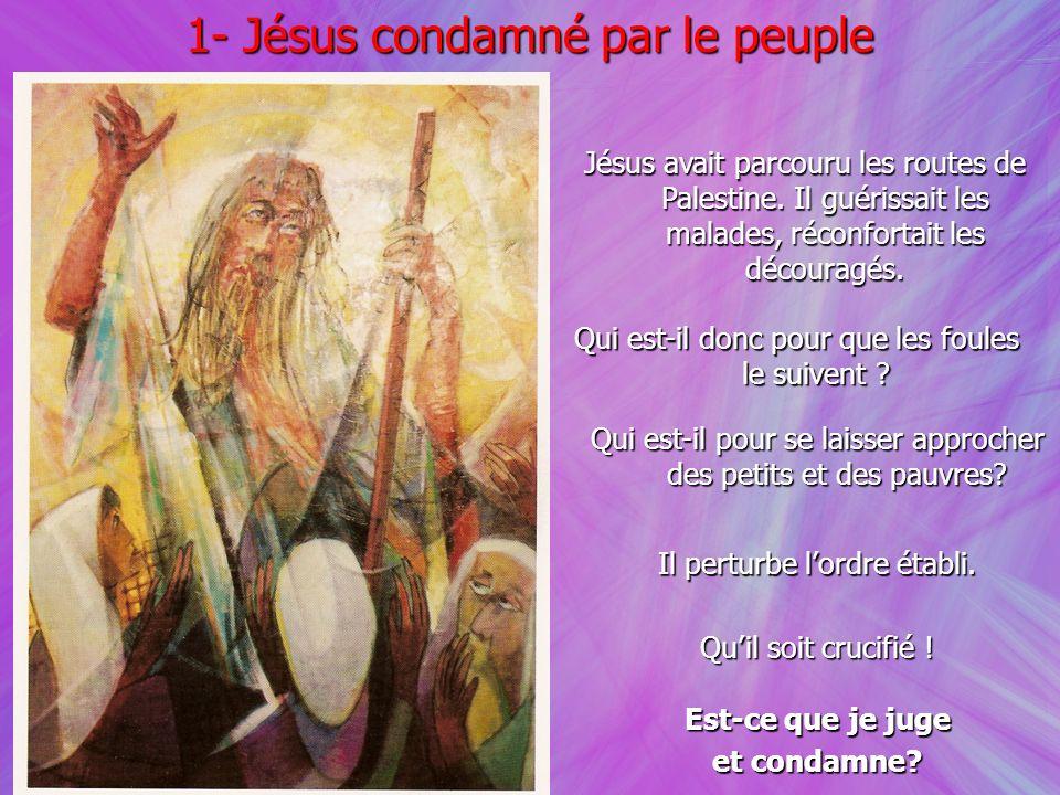 Jésus avait parcouru les routes de Palestine. Il guérissait les malades, réconfortait les découragés. 1- Jésus condamné par le peuple Qui est-il donc