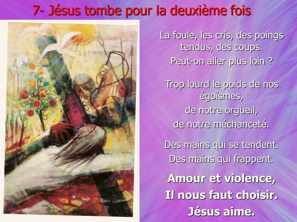 7- Jésus tombe pour la deuxième fois La foule, les cris, des poings tendus, des coups. Peut-on aller plus loin ? Trop lourd le poids de nos égoïsmes,