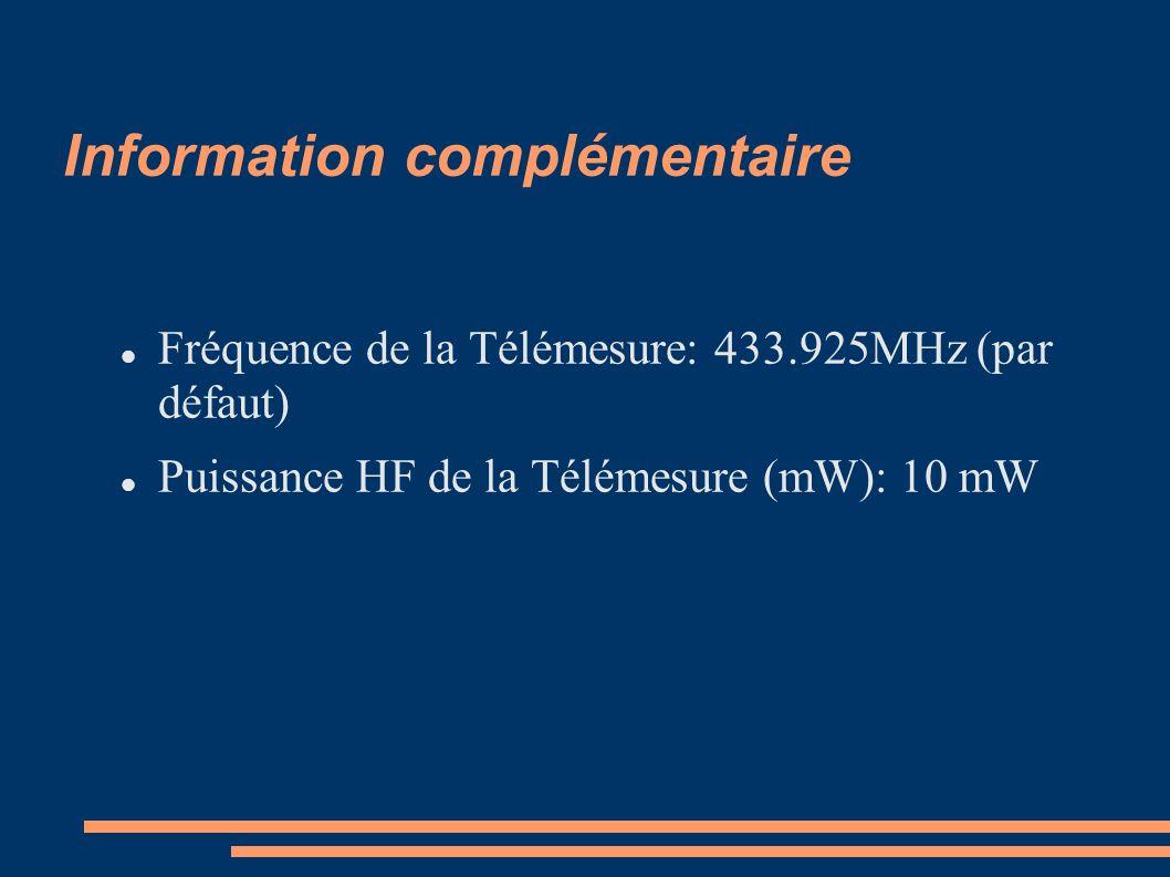 Information complémentaire Fréquence de la Télémesure: 433.925MHz (par défaut) Puissance HF de la Télémesure (mW): 10 mW