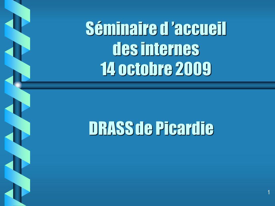 1 Séminaire d accueil des internes 14 octobre 2009 DRASS de Picardie