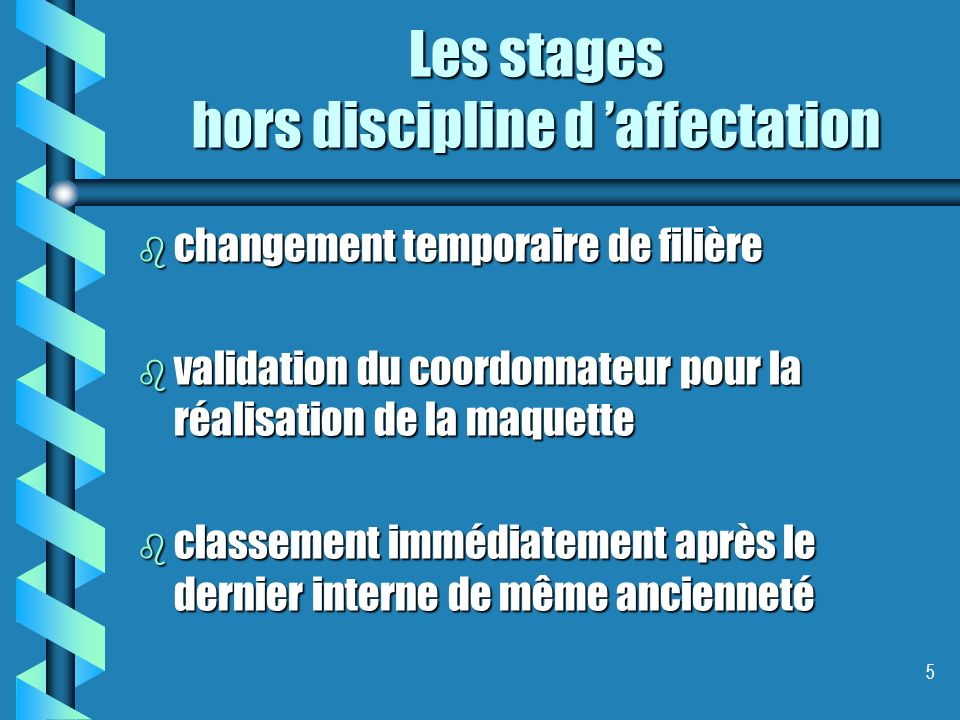 5 Les stages hors discipline d affectation b changement temporaire de filière b validation du coordonnateur pour la réalisation de la maquette b classement immédiatement après le dernier interne de même ancienneté