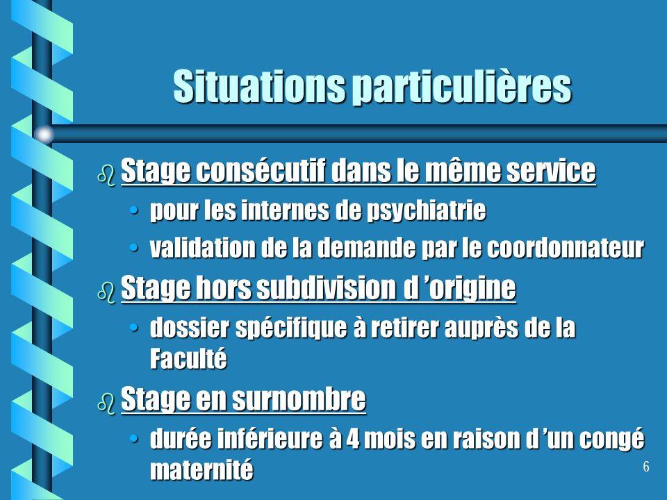 6 Situations particulières b Stage consécutif dans le même service pour les internes de psychiatriepour les internes de psychiatrie validation de la d