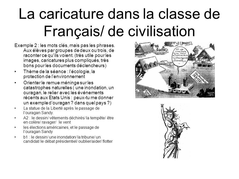 La caricature dans la classe de Français/ de civilisation Exemple 2 : les mots clés, mais pas les phrases. Aux élèves par groupes de deux ou trois, de