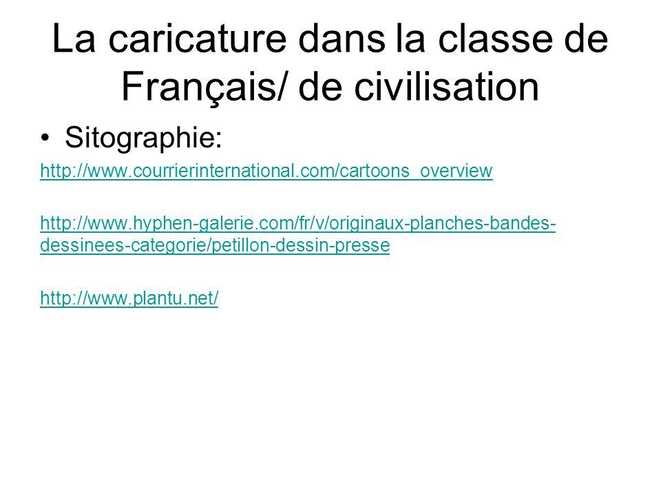 La caricature dans la classe de Français/ de civilisation Sitographie: http://www.courrierinternational.com/cartoons_overview http://www.hyphen-galeri