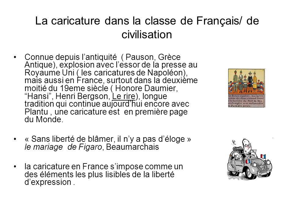 La caricature dans la classe de Français/ de civilisation Connue depuis lantiquité ( Pauson, Grèce Antique), explosion avec lessor de la presse au Roy
