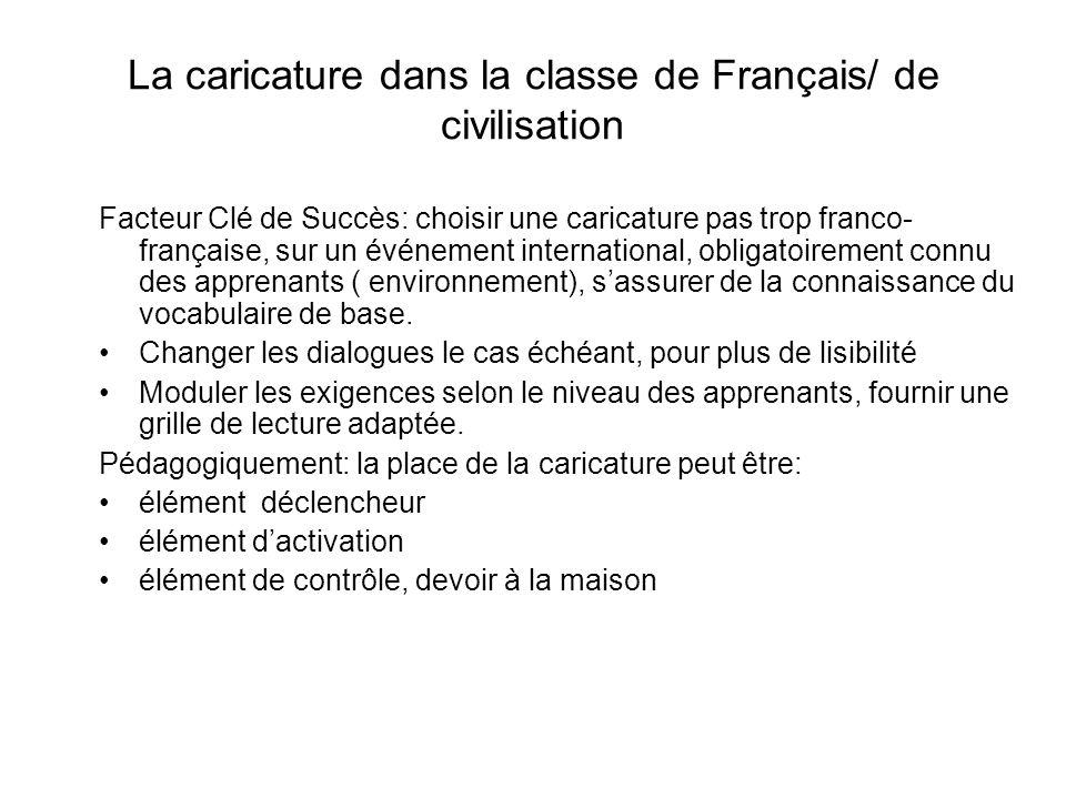 La caricature dans la classe de Français/ de civilisation Facteur Clé de Succès: choisir une caricature pas trop franco- française, sur un événement i